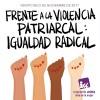 Frente a la violencia patriarcal: Igualdad radical.