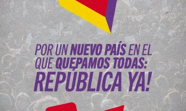 Por un nuevo país en el que quepamos todas: República ya!