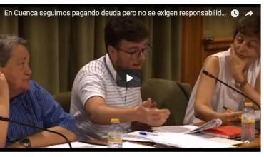 En Cuenca seguimos pagando deuda pero no se exigen responsabilidades a los gobierno del PP y PSOE.