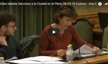 Vídeo debate Servicios a la Ciudad en el Pleno 08.05.18 Cuenca – Ana C